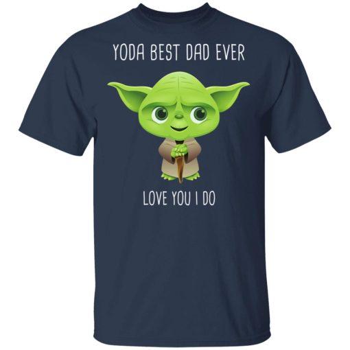 Yoda Best Dad Ever Love You Do T-Shirts, Hoodies, Long Sleeve