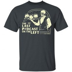 The Last Podcast On The Left Hail Yourself T-Shirts, Hoodies, Long Sleeve