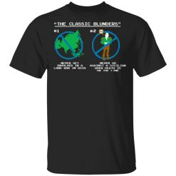 The Classic Blunders Never Get Involved In A Land War In Asia Never Go Against A Sicilian When Death Is On The Line T-Shirts, Hoodies, Long Sleeve