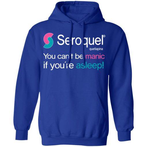 Seroquel Quetiapina You Can't Be Manic If You're Asleep T-Shirts, Hoodies, Long Sleeve