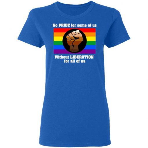 No Pride For Some Of Us Without Liberation For All Of Us T-Shirts, Hoodies, Long Sleeve