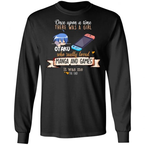 Once Upon A Time There Was A Girl Who Really Loved Manga And Games It Was Me Otaku T-Shirts, Hoodies, Long Sleeve