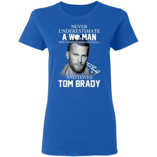 Never Underestimate A Woman Who Understands Football And Loves Tom Brady T-Shirts, Hoodies, Long Sleeve