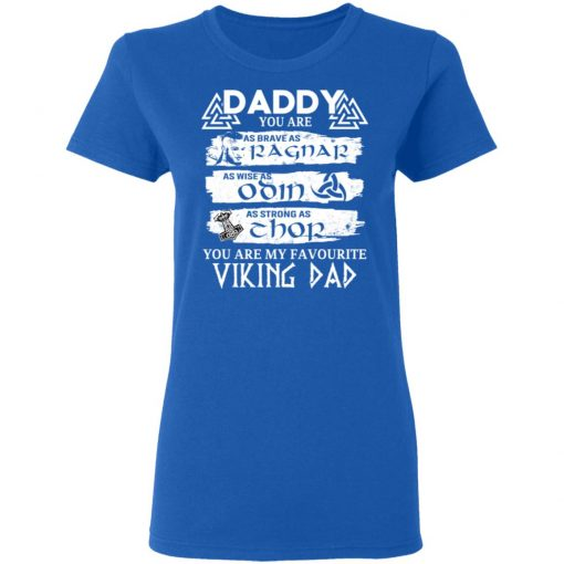 Daddy You Are As Brave As Ragnar As Wise As Odin As Strong As Thor Viking Dad T-Shirts, Hoodies, Long Sleeve