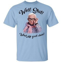 Leslie Jordan Well Shit What Are Y'all Doing T-Shirts, Hoodies, Long Sleeve