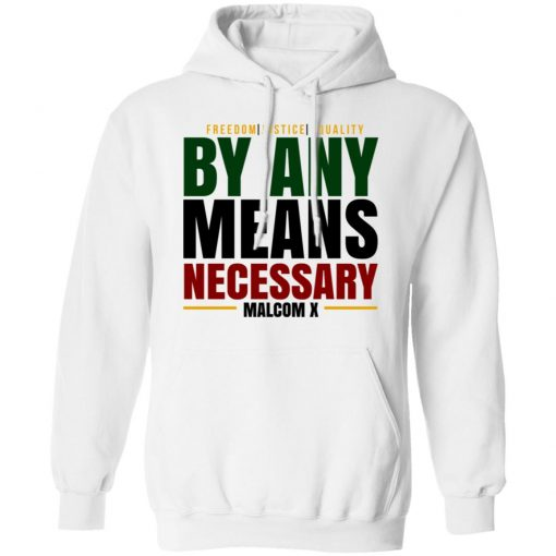 Freedom Justice Equality By Any Means Necessary Malcom X T-Shirts, Hoodies, Long Sleeve