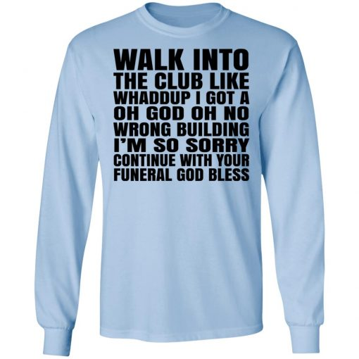 What Into The Club Like Whaddup I Got A Oh God Oh No Wrong Building T-Shirts, Hoodies, Long Sleeve