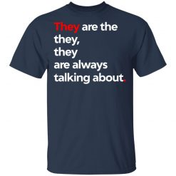 They Are The They They Are Always Talking About T-Shirts, Hoodies, Long Sleeve
