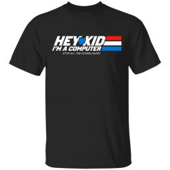 Hey Kid I'm A Computer Stop All The Downloading T-Shirts, Hoodies, Long Sleeve