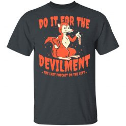 Do It For The Devilment The Last Podcast On The Left T-Shirts, Hoodies, Long Sleeve