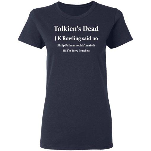 Tolkien's Dead J K Rowling Said No T-Shirts, Hoodies, Long Sleeve