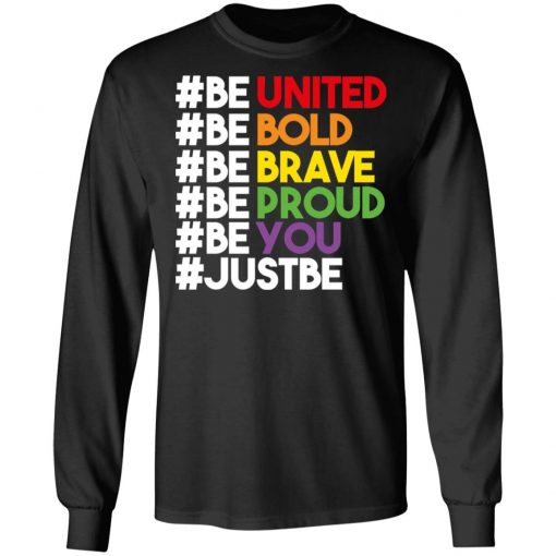 Be United Be Bold Be Brave Be Proud Be You LGBTQ T-Shirts, Hoodies, Long Sleeve