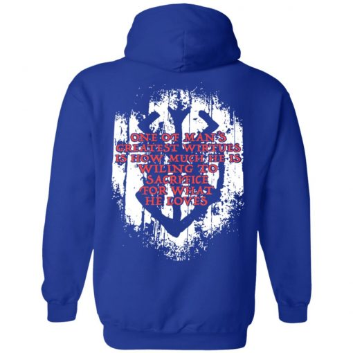 One Of Man's Greatest Virtues Is How Much He Is Willing To Sacrifice For What He Loves T-Shirts, Hoodies, Long Sleeve