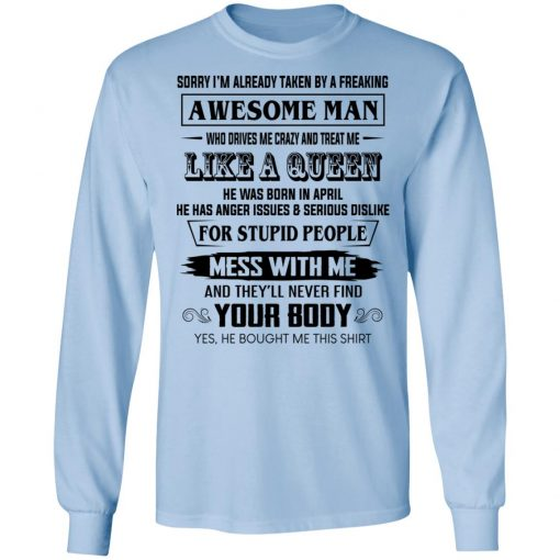 I'm Already Taken By A Freaking Awesome Man Who Drives Me Crazy And Born In April T-Shirts, Hoodies, Long Sleeve
