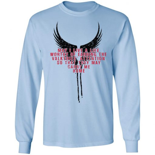 May I Live A Life Worthy Of Earning The Valkyries Attention So That They May Carry Me Home T-Shirts, Hoodies, Long Sleeve
