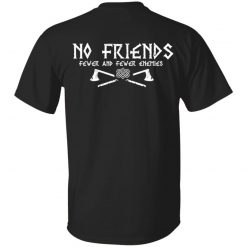 No Friends Fewer And Fewer Enemies T-Shirts, Hoodies, Long Sleeve