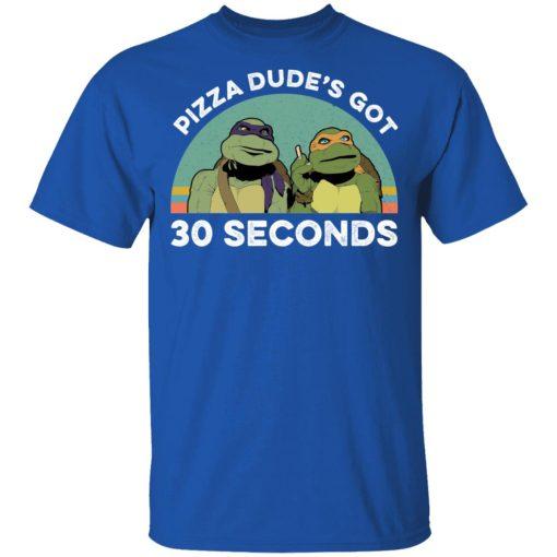 Teenage Mutant Ninja Turtles Pizza Dude's Got 30 Seconds T-Shirts, Hoodies, Long Sleeve