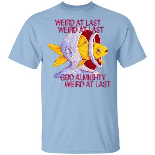 Weird At Last God Almighty Weird At Last T-Shirts, Hoodies, Long Sleeve