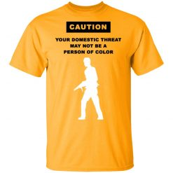 Caution Your Domestic Threat May Not Be A Person Of Color T-Shirts, Hoodies, Long Sleeve