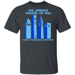 The Upright Towers Of Pisa Quietly Celebrating Competence T-Shirts, Hoodies, Long Sleeve
