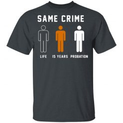 Same Crime Life Is Years Probation T-Shirts, Hoodies, Long Sleeve