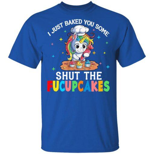 I Just Baked You Some Shut The Fucupcakes Unicorn T-Shirts, Hoodies, Long Sleeve