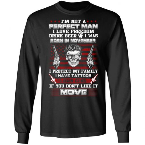 I'm Not A Perfect Man Love Freedom Drink Beer Born In November T-Shirts, Hoodies, Long Sleeve