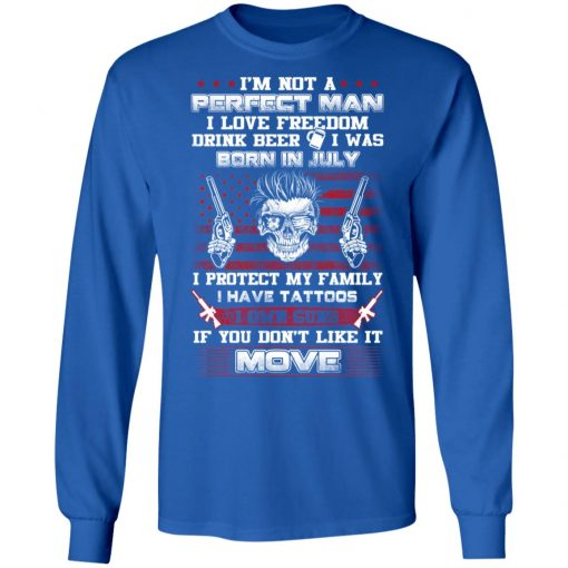 I'm Not A Perfect Man Love Freedom Drink Beer Born In July T-Shirts, Hoodies, Long Sleeve