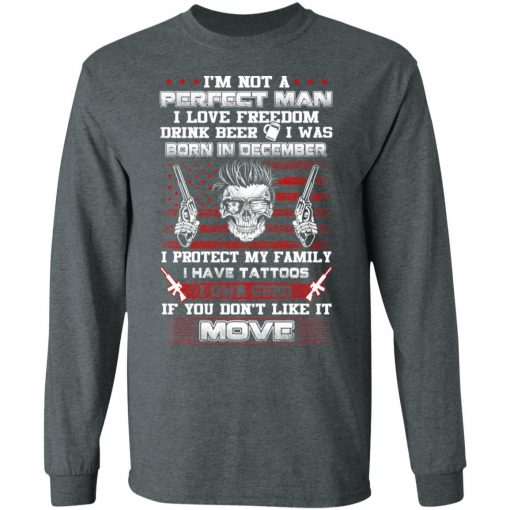 I'm Not A Perfect Man Love Freedom Drink Beer Born In December T-Shirts, Hoodies, Long Sleeve