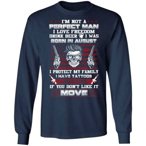 I'm Not A Perfect Man Love Freedom Drink Beer Born In August T-Shirts, Hoodies, Long Sleeve