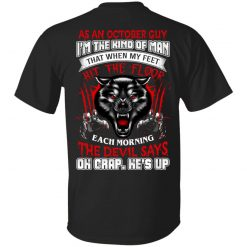 Wolf As A October Guy I'm The Kind Of Man That When My Feet Hit The Floop T-Shirts, Hoodies, Long Sleeve