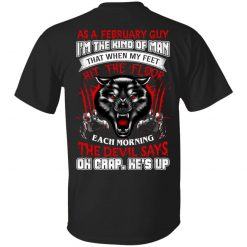 Wolf As A February Guy I'm The Kind Of Man That When My Feet Hit The Floop T-Shirts, Hoodies, Long Sleeve