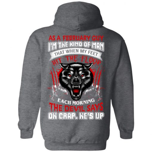 Wolf As A February Guy I'm The Kind Of Man That When My Feet Hit The Floor T-Shirts, Hoodies, Long Sleeve