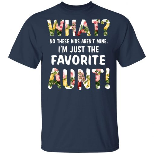 What No These Kid Aren't Mine I'm Just The Favorite Aunt T-Shirts, Hoodies, Long Sleeve