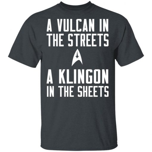 Star Trek A Vulcan In The Streets A Klingon In The Sheets T-Shirts, Hoodies, Long Sleeve