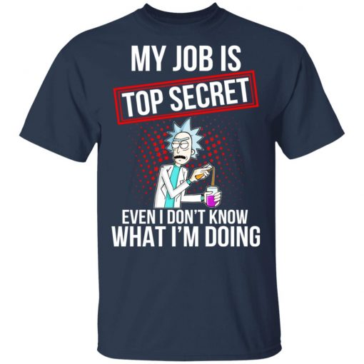 Rick and Morty My Job Is Top Secret Even I Don't Know What I'm Doing T-Shirts, Hoodies, Long Sleeve