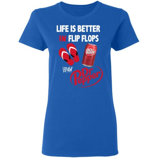 Life Is Better In Flip Flops With Dr Pepper T-Shirts, Hoodies, Long Sleeve