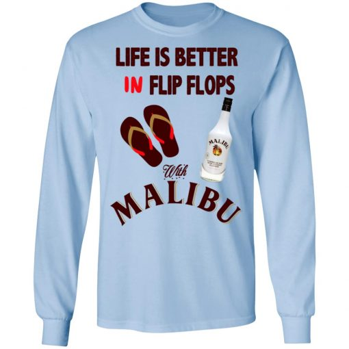 Life Is Better In Flip Flops With Malibu T-Shirts, Hoodies, Long Sleeve