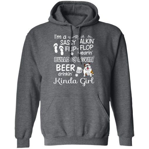 I'm A Sassy Talking' Flip-Flop Wearing' Bulldog Lovein' Beer Drinkin' Kinda Girl T-Shirts, Hoodies, Long Sleeve