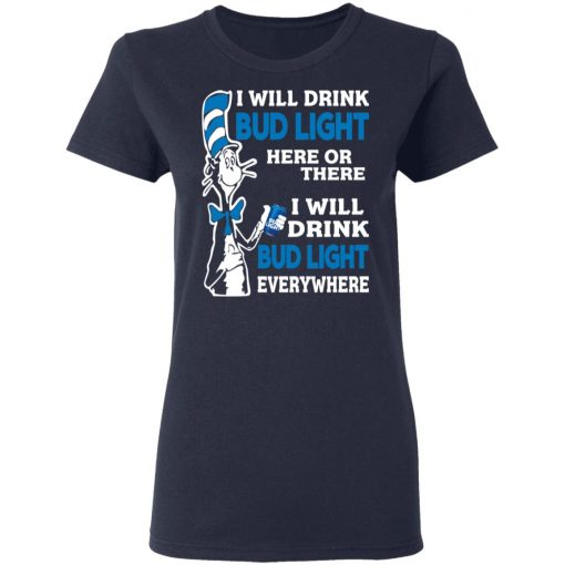 Dr. Seuss I Will Drink Bud Light Here Or There Everywhere T-Shirts, Hoodies, Long Sleeve