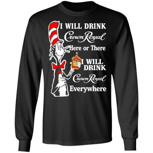 Dr. Seuss I Will Drink Crown Royal Here Or There Everywhere T-Shirts, Hoodies, Long Sleeve