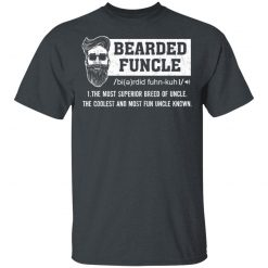 Bearded Funcle The Most Superior Breed Of Uncle The Coolest And Most Fun Uncle Known T-Shirts, Hoodies, Long Sleeve