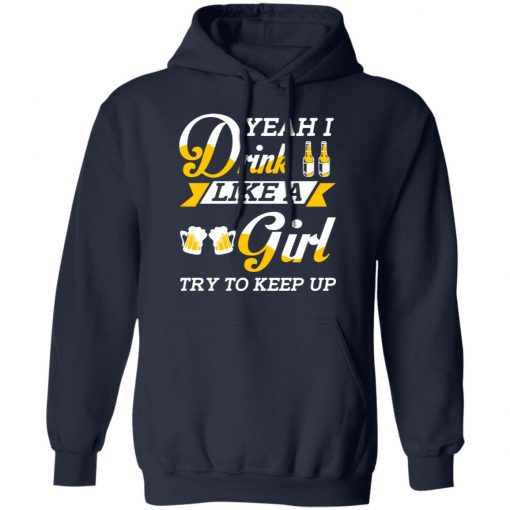 Beer Lovers Yeah I Drink Like A Girl Try To Keep Up T-Shirts, Hoodies, Long Sleeve