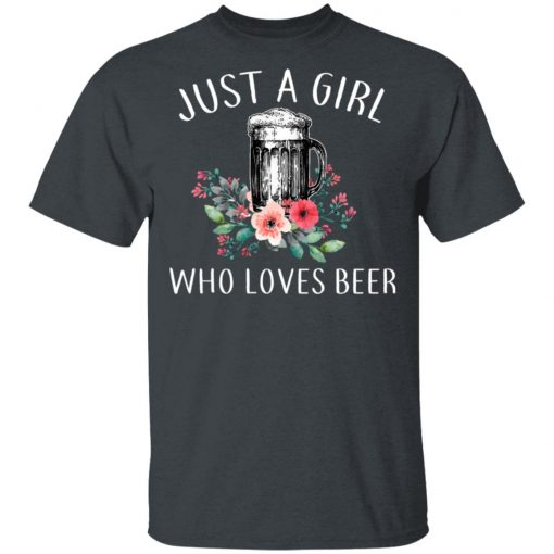 Beer Lovers Just A Girl Who Loves Beer T-Shirts, Hoodies, Long Sleeve