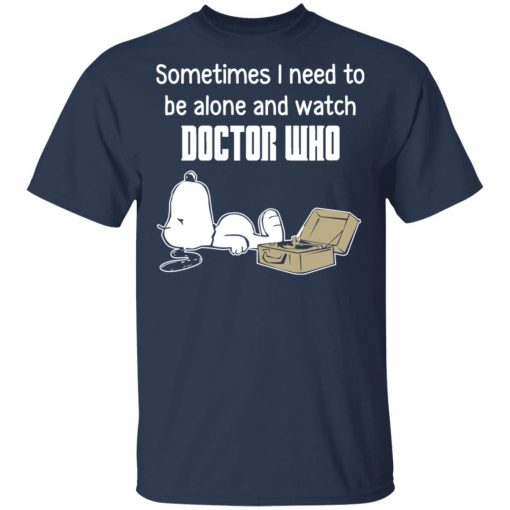 Snoopy Sometimes I Need To Be Alone And Watch Doctor Who T-Shirts, Hoodies, Long Sleeve