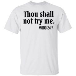 Thou Shall Not Try Me Mood 247 T-Shirts, Hoodies, Long Sleeve