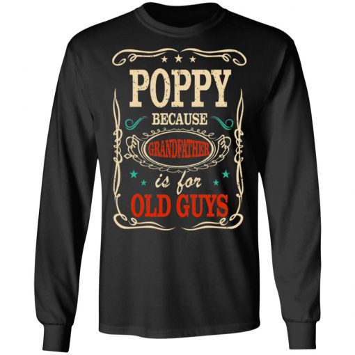 Poppy Because Grandfather Is For Old Guys Father's Day T-Shirts, Hoodies, Long Sleeve