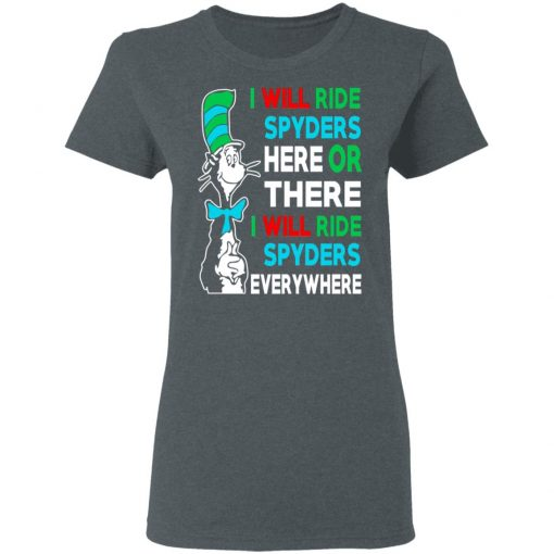 I Will Ride Spyders Here Or There I Will Ride Spyders Everywhere T-Shirts, Hoodies, Long Sleeve