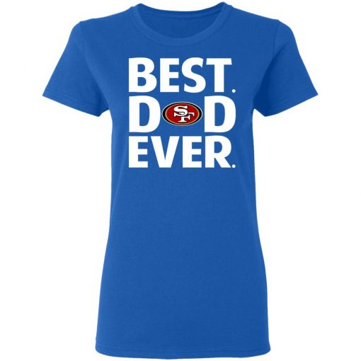 San Francisco 49ers Best Dad Ever T-Shirts, Hoodies, Long Sleeve
