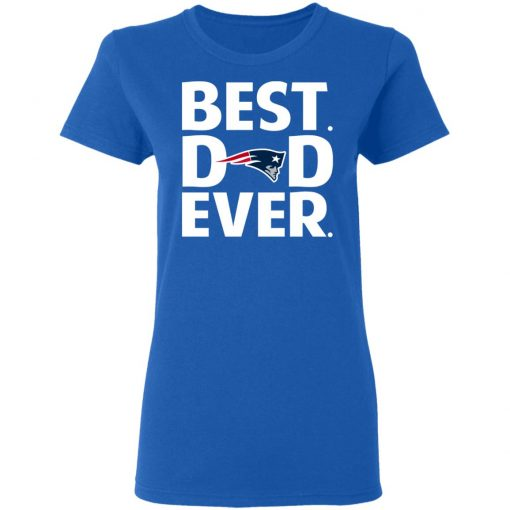 New England Patriots Best Dad Ever T-Shirts, Hoodies, Long Sleeve